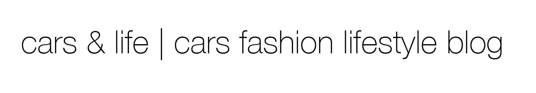newest 525c7 11a68 cars  life  cars fashion lifestyle blog - cars fashion lifestyle blog
